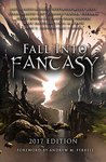 Fall Into Fantasy: 2017 Edition, Editor Andrew M. Ferrell