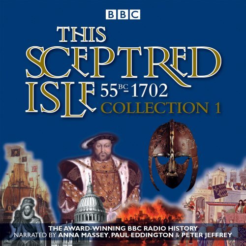 This Sceptred Isle: Collection 1: 55BC - 1702: The Classic BBC Radio History