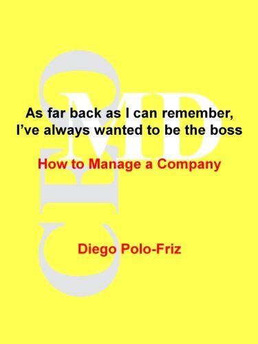 As far back as I can remember, I've always wanted to be the boss: How to Manage a Company