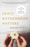 Why Motherhood Matters: An Invitation to Purposeful Parenting