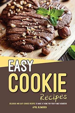 Easy Cookie Recipes: Delicious and Easy Cookies Recipes to Make at Home for Your Family Members!