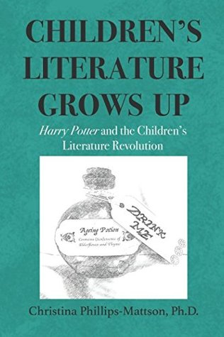 Children's Literature Grows Up: Harry Potter and the Children's Literature Revolution