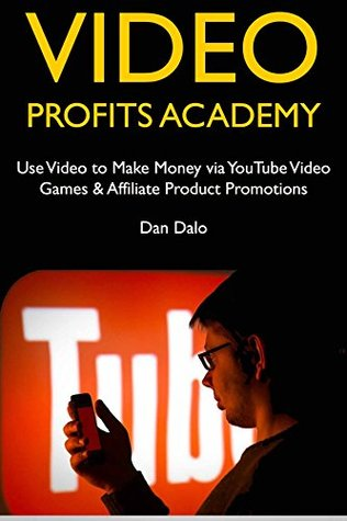 Video Profits Academy: Use Video to Make Money via YouTube Video Games & Affiliate Product Promotions