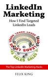 LinkedIn Marketing: How I Find Targeted LinkedIn Leads: The Top LinkedIn Marketing Hacks