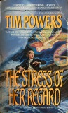 The Stress of Her Regard by Tim Powers