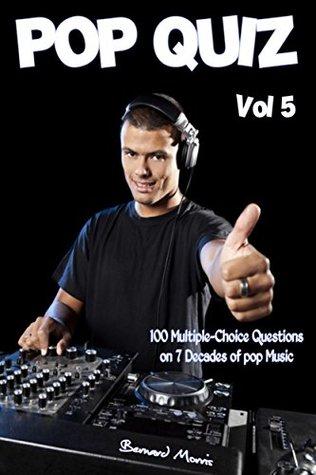 Pop Quiz Vol 5: 100 Multiple-Choice Questions on 7 Decades of Pop Music (Rock, Pop, 50s, 60s, 70s, 80s, 90s, 00s, Indie, Punk Rock, New Wave, Rap, Grunge, ... Soul, Glam Rock, Folk, Blues, Brit Pop)