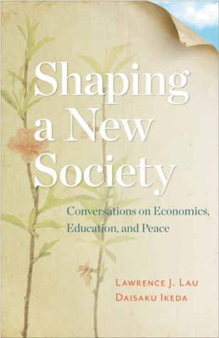 Shaping a New Society: Conversations on Economics, Education, and Peace
