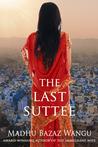 The Last Suttee by Madhu Bazaz Wangu