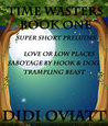 TIME WASTERS Book One Super Short Preludes Love or Low Places Sabotage by Hook  Dog Trampling Beast