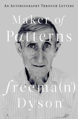 Maker of Patterns: An Autobiography Through Letters por Freeman Dyson