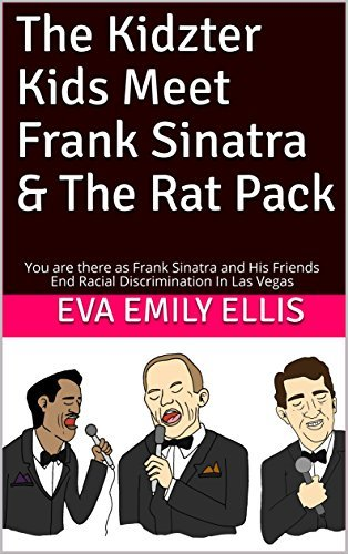 The Kidzter Kids Meet Frank Sinatra & The Rat Pack: You are there as Frank Sinatra and His Friends End Racial Discrimination In Las Vegas (Kidzter Musical Time Travel Adventures Book 6)
