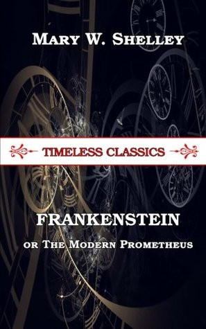 FRANKENSTEIN; or The Modern Prometheus (Timeless Classics)