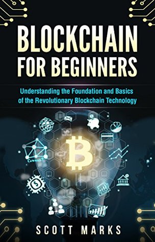 Blockchain for Beginners: Guide to Understanding the Foundation and Basics of the Revolutionary Blockchain Technology (Books on Bitcoin, Investing in Cryptocurrency, ... Ethereum, FinTech Smart Contracts)