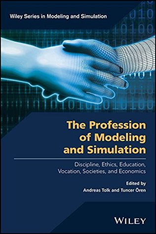 The Profession of Modeling and Simulation: Discipline, Ethics, Education, Vocation, Societies, and Economics (Wiley Series in Modeling and Simulation)
