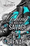 Wishing He Was My Savage 3 by Trenae'