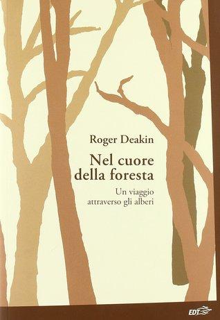 Nel cuore della foresta by Roger  Deakin