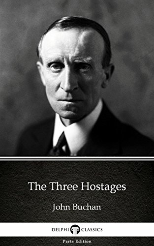 The Three Hostages by John Buchan - Delphi Classics (Illustrated) (Delphi Parts Edition (John Buchan))