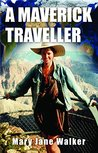 A Maverick Traveller by Mary Jane Walker