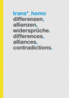 Trans*_Homo. Differenzen, Allianzen, Widersprüche. Differences, Alliances, Contradictions.