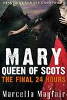 Mary Queen of Scots - The Final 24 Hours
