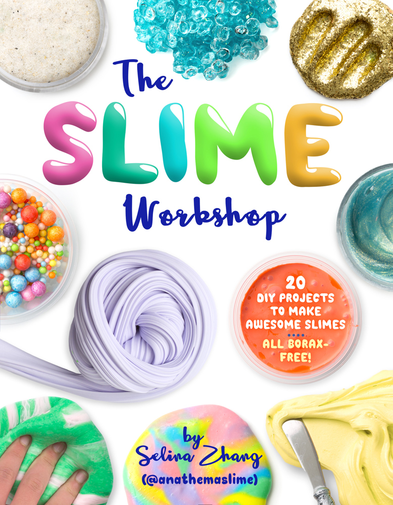 The Slime Workshop: 20 DIY Projects to Make Awesome Slimes—All Borax Free!