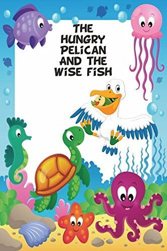 The hungry Pelican and the wise Fish: Best free children bedtime nighttime stories classic rhyme lyrics song online read sleepy babies illustrated cartoon ... illustrated cartoon short story Book 2)