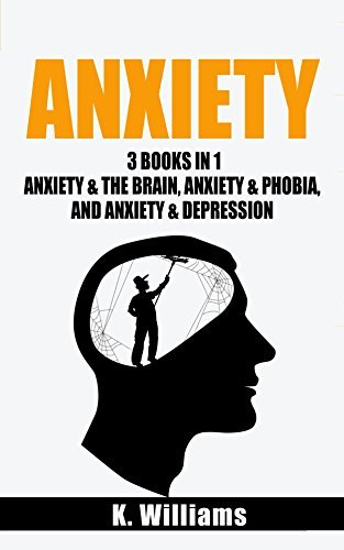 Anxiety: 3 Books in 1 (Anxiety & The Brain, Anxiety & Phobia, and Anxiety & Depression (All About Anxiety Book 7)