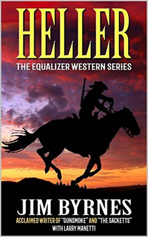 Heller: A Western Adventure: From One of the Writers of the Gunsmoke TV Series (The Equalizer Western Series Book 1)