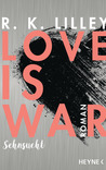 Love is War - Sehnsucht by R.K. Lilley