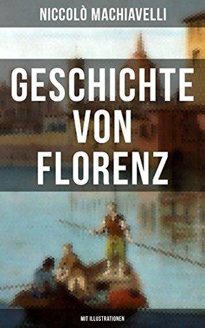 Geschichte von Florenz (Mit Illustrationen): Allgemeine politische Verhältnisse Italiens, von der Völkerwanderung bis zur Mitte des 15. Jahrhunderts + ... zur großen Pest 1348....