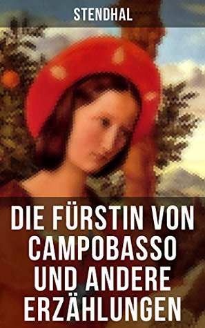 Die Fürstin von Campobasso und andere Erzählungen: Gesammelte Geschichten: Eine Geldheirat + Schwester Scolastica + Der Chevalier von Saint-Ismier + Der ... + Die Farnese und mehr