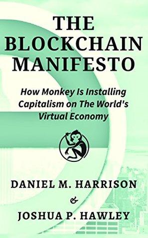 The Blockchain Manifesto: How Monkey Is Installing Capitalism On The World's Virtual Economy