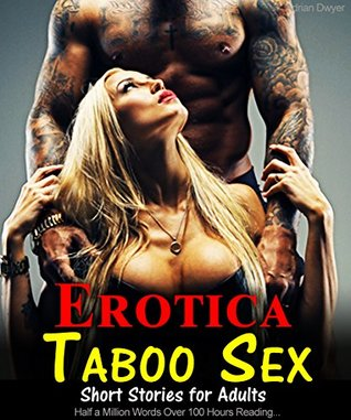 Erotica Taboo Sex Short Stories for Adults: Half a Million Words Over 100 Hours Reading...