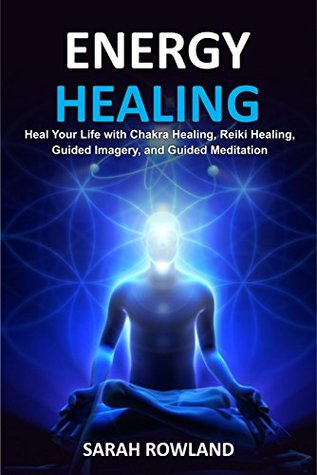 Energy Healing: Heal Your Body and Increase Energy with Reiki Healing, Guided Imagery, Chakra Balancing, and Chakra Healing