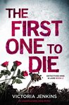 The First One To Die by Victoria Jenkins