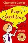 Here's Spelling by Charlotte Cotter