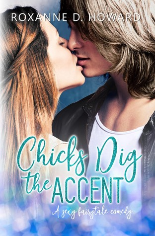 Chicks Dig the Accent by Roxanne D. Howard
