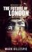 The Future of London Box Set 1: L-2011, Mr Apocalypse, Ghosts of London