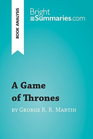 A Game of Thrones by George R. R. Martin (Book Analysis) (BrightSummaries.com)