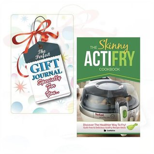 Skinny ActiFry Cookbook: Guilt-free & Delicious ActiFry Recipe Ideas Book By CookNation With Gift Journal for You