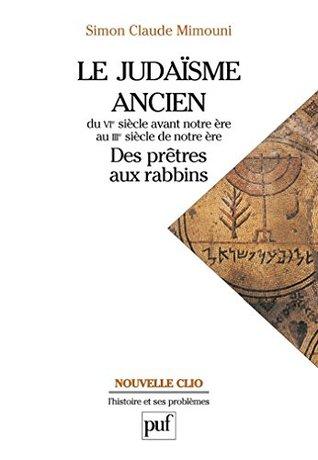 Le judaïsme ancien du VIe siècle avant notre ère au IIIe siècle de notre ère : des prêtres aux rabbins (Nouvelle Clio)
