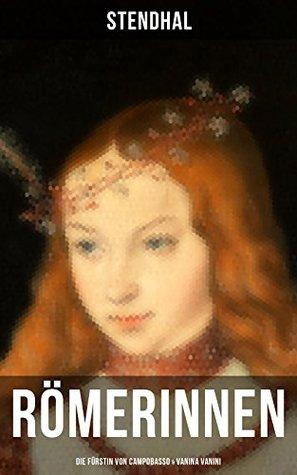 Römerinnen: Die Fürstin von Campobasso & Vanina Vanini: Die römische Prinzessin und ihre Sehnsucht nach Liebe