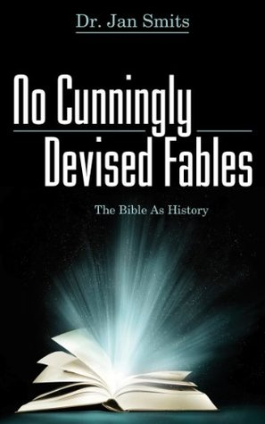 No Cunningly Devised Fables: The Bible as History