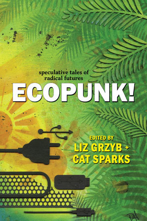 Ecopunk! - speculative tales of radical futures