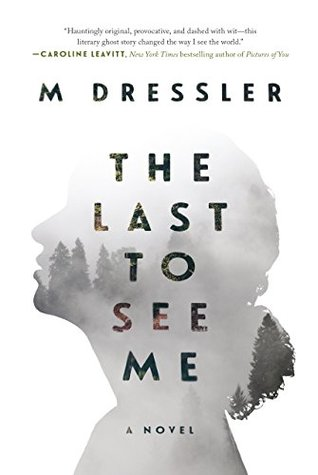 The Last to See Me by M.  Dressler