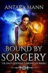 Bound By Sorcery (Half-Goddess Chronicles #1)