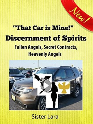 That Car is Mine Discernment of Spirits: Fallen Angels, Secret Contracts, Heavenly Angels: Online School of Prayer With Christ