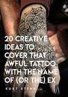 20 Creative Ideas To Cover That Awful Tattoo With The Name Of (Or The) Ex