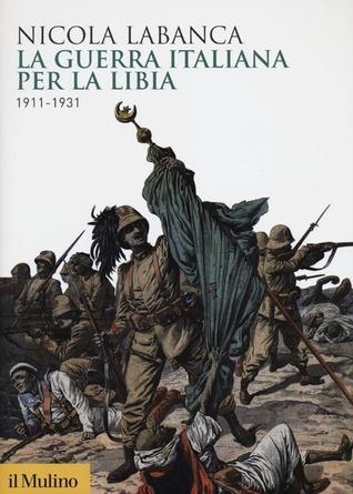 La guerra italiana per la Libia. 1911-1931