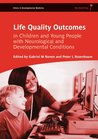 Life Quality Outcomes in Children and Young People with Neurological and Developmental Conditions: Concepts, Evidence and Practice
